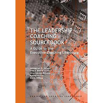 The Leadership Coaching Sourcebook A Guide to the Executive Coaching Literature by Nelson & Johnathan K.