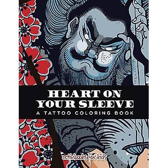 Heart on Your Sleeve A Tattoo Coloring Book by for Kids & Activibooks