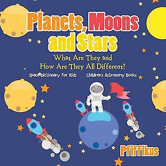 Planets Moons and Stars What Are They and How Are They All Different Space Dictionary for Kids  Childrens Astronomy Books by Pfiffikus