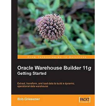 Oracle Warehouse Builder 11g Getting Started by Griesemer & Robert
