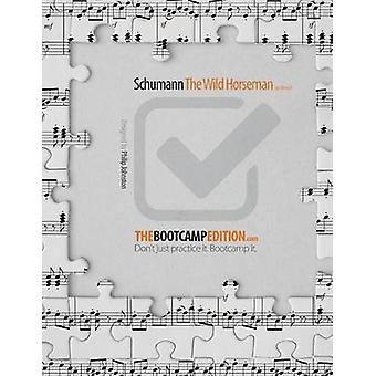 The Bootcamp Edition Schumann The Wild Horseman by Johnston & Philip A