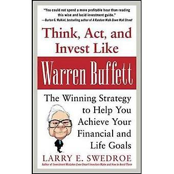 Denken, Act, en investeren Like Warren Buffett: de winnende strategie om u uw financieel te helpen en leven doelstellingen