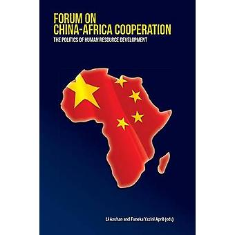 Forum on ChinaAfrica Cooperation. the Politics of Human Resource Development by Anshan & Li