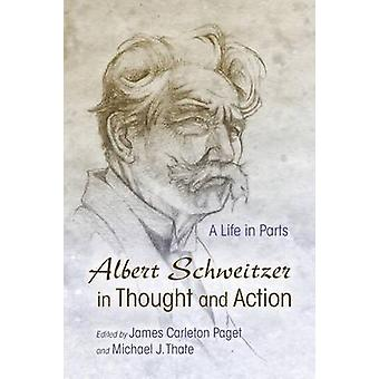 Albert Schweitzer in Thought and Action A Life in Parts by CarletonPaget & James