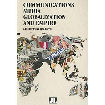 Communications Media Globalization and Empire by BoydBarrett & Oliver