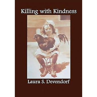 Killing with Kindness 2nd Edition by Devendorf & Laura