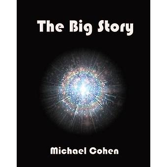 The Big Story Challenging the dichotomy of evolution and creation by Cohen & Michael