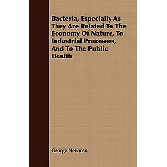 Bacteria Especially As They Are Related To The Economy Of Nature To Industrial Processes And To The Public Health by Newman & George