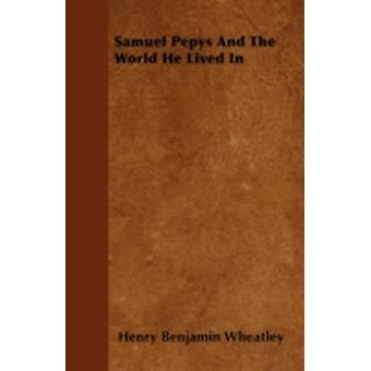Samuel Pepys And The World He Lived In by Wheatley & Henry Benjamin