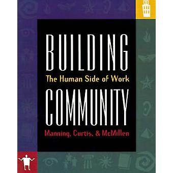 Building Community The Human Side of Work by Manning & George
