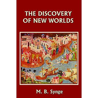 The Discovery of New Worlds Yesterdays Classics by Synge & M. B.