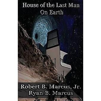 House of the Last Man On Earth by Marcus & Robert B.
