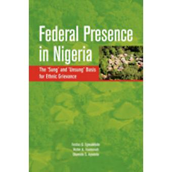 Federal Presence in Nigeria. The Sung and Unsung Basis for Ethnic Grievance by Egwaikhide & Festus O.