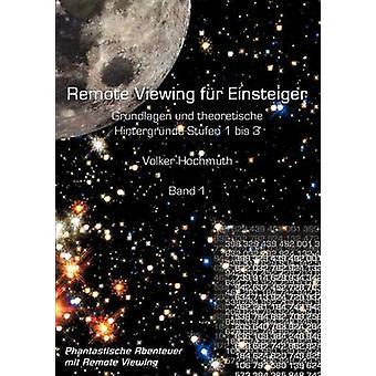 Remote Viewing fr Einsteiger. Grundlagen und theoretische Hintergrnde Stufen 1 bis 3 Einfhrungsbroschre Band1 by Hochmuth & Volker