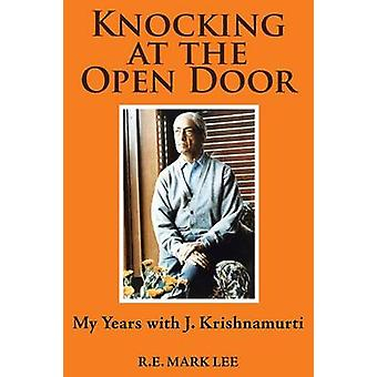 Knocking at the Open Door My Years with J. Krishnamurti by Lee & R.E. Mark