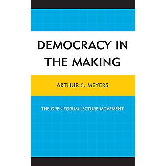 Democracy in the Making - The Open Forum Lecture Movement by Arthur S.