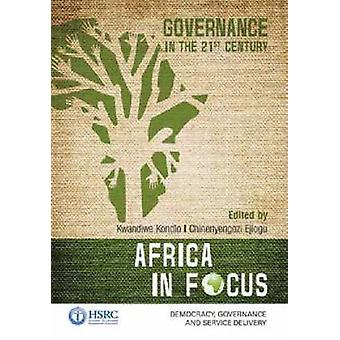 Africa in Focus - Governance in the 21st Century by Kwandiwe Kondlo -