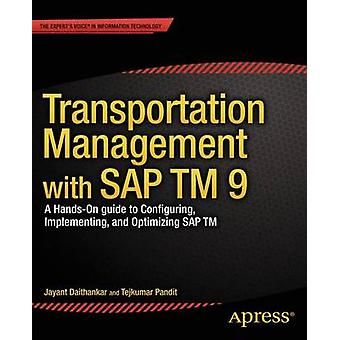 Transportation Management with SAP TM 9 - A Hands-on Guide to Configur