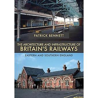 The Architecture and Infrastructure of Britain's Railways - Eastern an