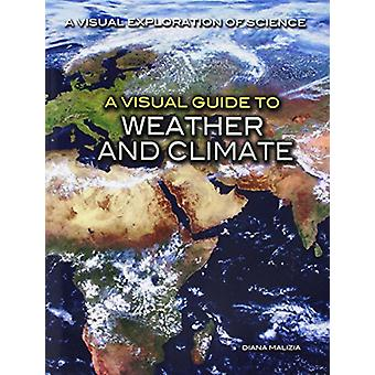 A Visual Guide to Weather and Climate by Diana Malizia - 978150817882