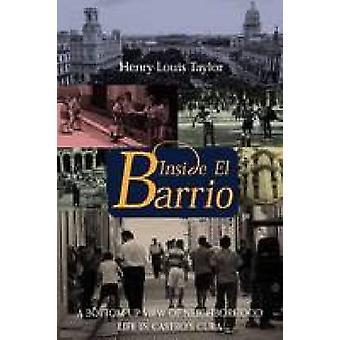 Inside El Barrio - A Bottom-up View of Neighborhood Life in Castro's C