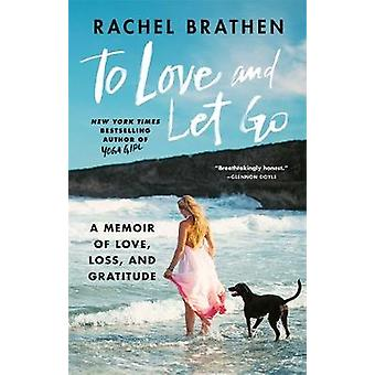 To Love and Let Go - A Memoir of Love - Loss - and Gratitude from Yoga