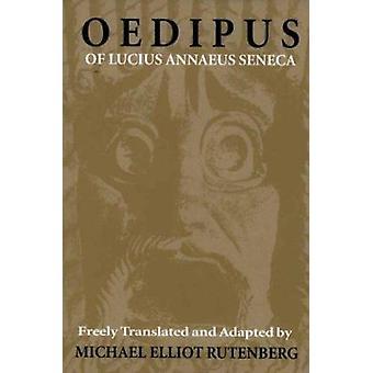 The Oedipus of Lucius Annaeus Seneca by Lucius Annaeus Seneca - Micha