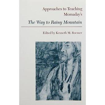 Approaches to Teaching Romaday's the Way to Rainy Mountain by Kenneth