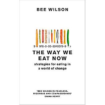 The Way We Eat Now - Strategies for Eating in a World of Change by Bee