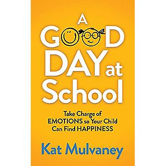 A Good Day at School - Take Charge of Emotions so Your Child Can Find
