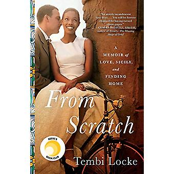 From Scratch - A Memoir of Love - Sicily - and Finding Home by Tembi L