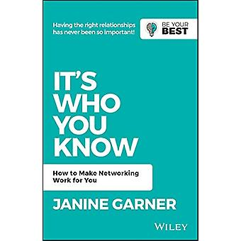 It's Who You Know - How to Make Networking Work for You by Janine Garn