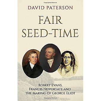 Fair Seed-Time - Robert Evans - Francis Newdigate and the Making of Ge