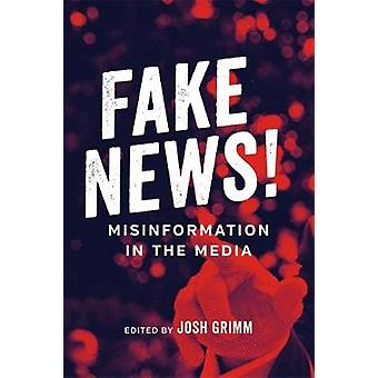 Fake News! - Misinformation in the Media by Josh Grimm - 9780807172001