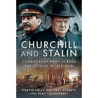 Churchill and Stalin - Comrades-in-Arms during the Second World War by