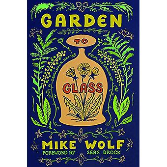 Garden to Glass - Grow Your Drinks from the Ground Up by Mike Wolf - 9