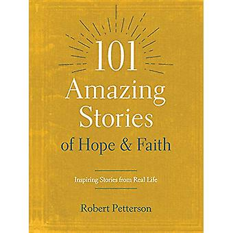 101 Amazing Stories of Hope and Faith by Robert Petterson - 978149644