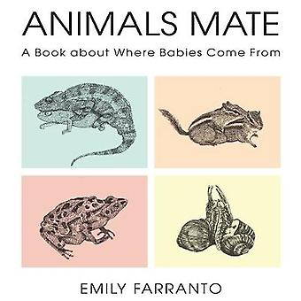 Animals Mate - A Birds and the Bees Primer by Emily Farranto - 9781641
