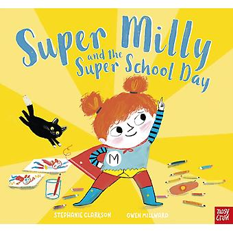 Super Milly and the Super School Day by Stephanie Clarkson & Illustrated by Gwen Millward