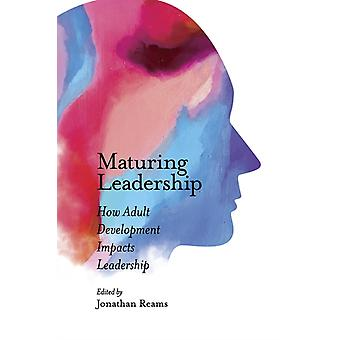 Maturing Leadership by Edited by Jonathan Reams