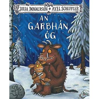 An Garbhan Og 2020 by Julia Donaldson & Translated by Tadhg Mac Dhonnagain & Illustrated by Axel Scheffler