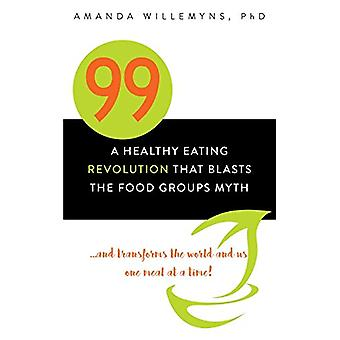 99 - A Healthy Eating Revolution That Blasts the Food Groups Myth...an