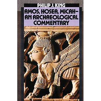 Amos - Hoosea - Micah - Philip J. Kingin arkeologinen kommentti -
