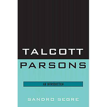 Talcott Parsons - An Introduction by Sandro Segre - 9780761855873 Book