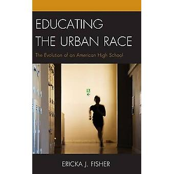 Educating the Urban Race - The Evolution of an American High School by