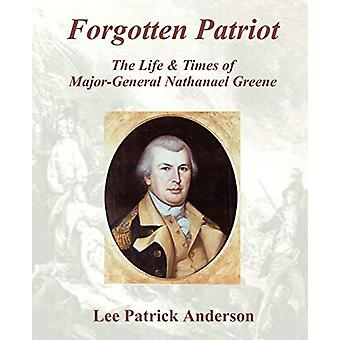 Forgotten Patriot - The Life & Times of Major-General Nathanael Gr