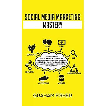 Social Media Marketing Mastery - Learn Advanced Digital Marketing Stra