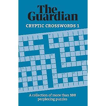 The Guardian Cryptic Crosswords 1 A collection of more than 100 perplexing puzzles Guardian Puzzle Books