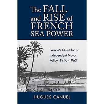 The Fall and Rise of French Sea Power by Hugues Canuel
