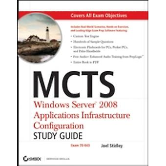 MCTS Windows Server 2008 Applications Infrastructure Configuration Study  Guide Exam 70643 by Rawlinson Rivera Joel Stidley